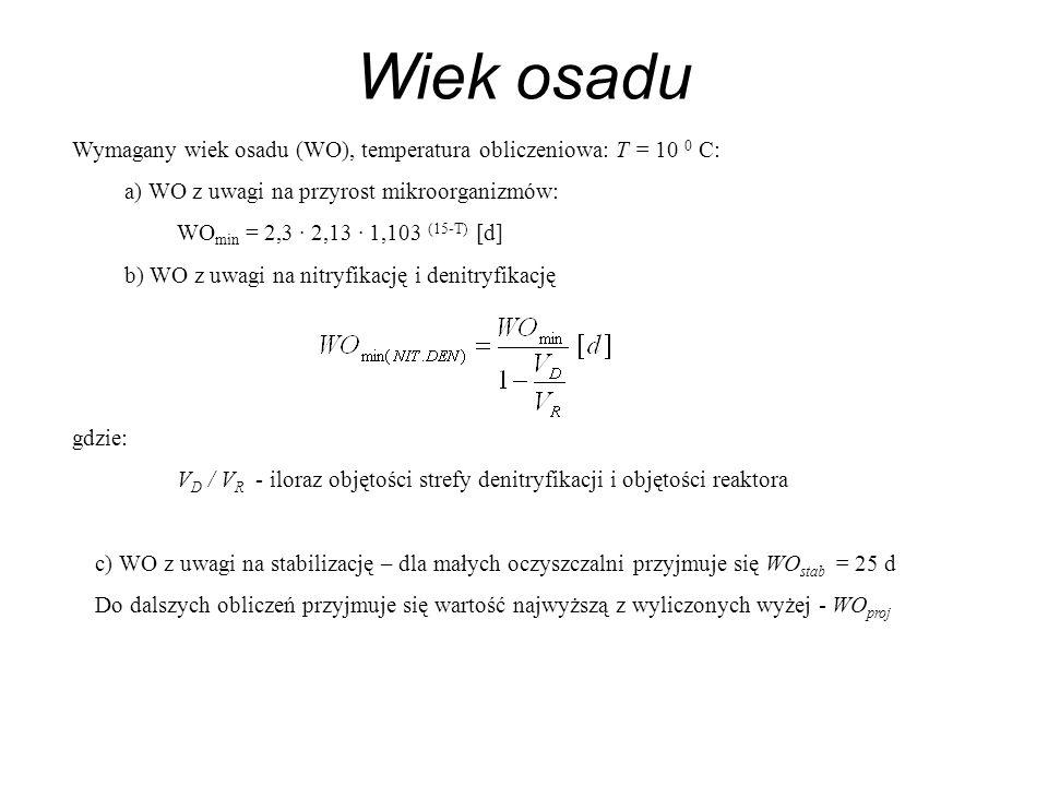 Wymagany wiek osadu (WO), temperatura obliczeniowa: T = 10 0 C: a) WO z uwagi na przyrost mikroorganizmów: WO min = 2,3 · 2,13 · 1,103 (15-T) [d] b) W