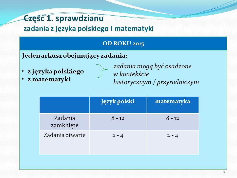 Część 1. sprawdzianu zadania z języka polskiego i matematyki 7 OD ROKU 2015 Jeden arkusz obejmujący zadania: z języka polskiego z matematyki zadania m
