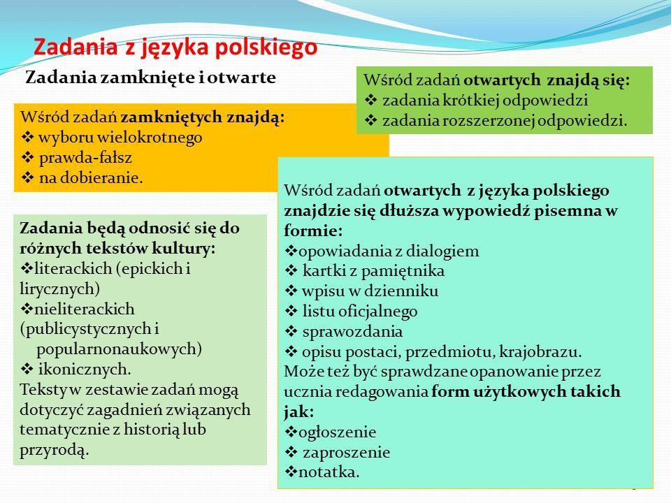 Zadania z języka polskiego 8 Wśród zadań zamkniętych znajdą:  wyboru wielokrotnego  prawda-fałsz  na dobieranie. Wśród zadań otwartych z języka pol