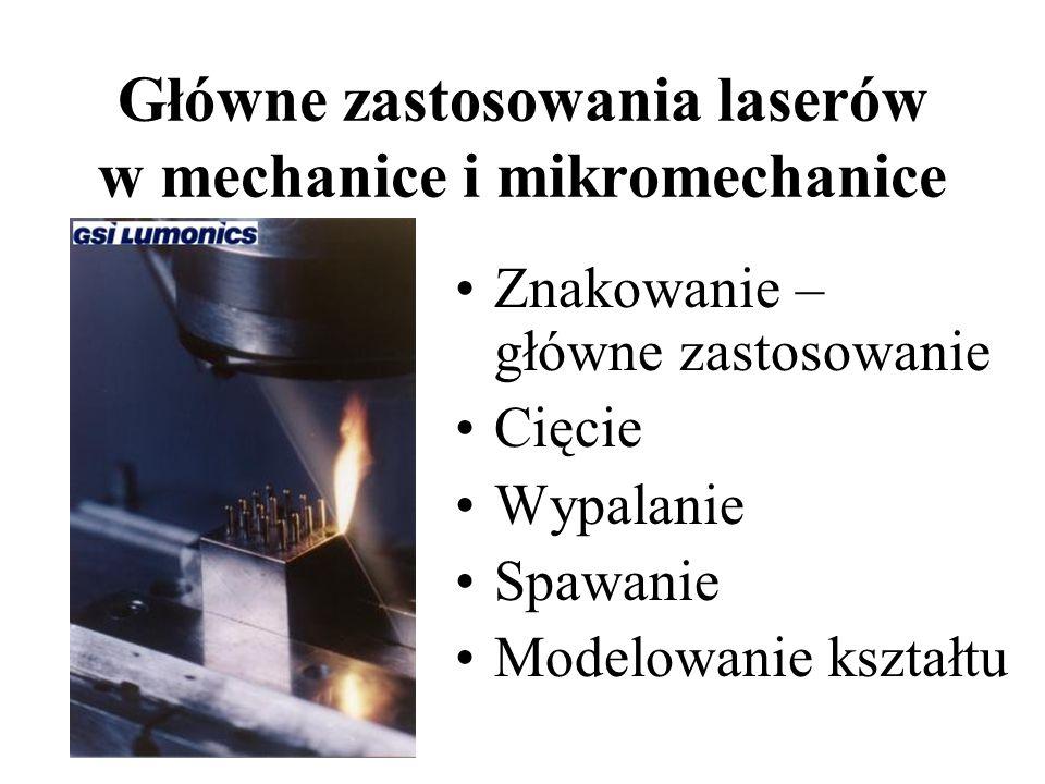 Główne zastosowania laserów w mechanice i mikromechanice Znakowanie – główne zastosowanie Cięcie Wypalanie Spawanie Modelowanie kształtu