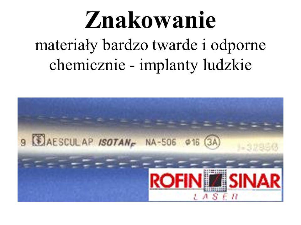 Znakowanie materiały bardzo twarde i odporne chemicznie - implanty ludzkie