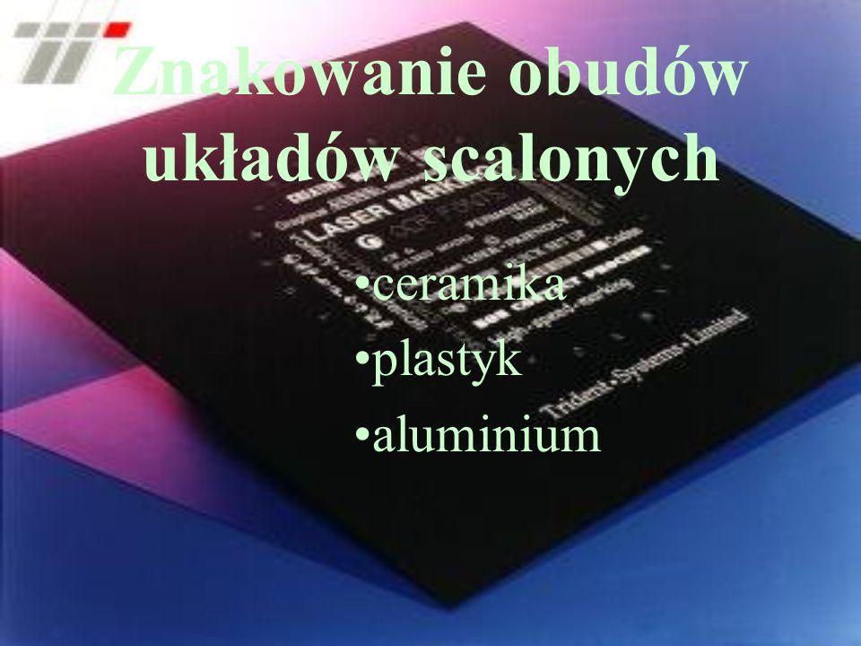 Znakowanie obudów układów scalonych ceramika plastyk aluminium