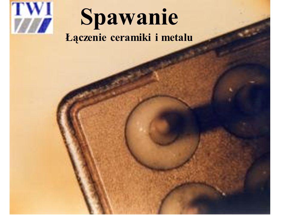 Spawanie Łączenie ceramiki i metalu