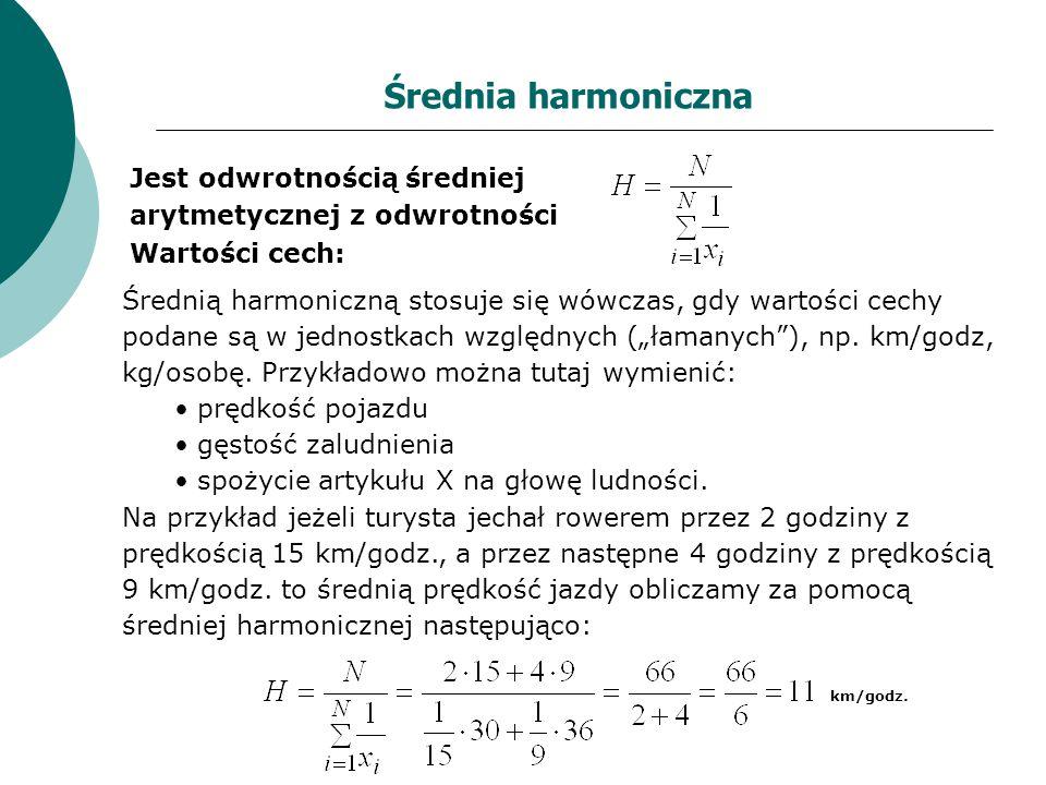 Średnia harmoniczna Jest odwrotnością średniej arytmetycznej z odwrotności Wartości cech: Średnią harmoniczną stosuje się wówczas, gdy wartości cechy