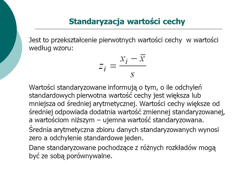 Standaryzacja wartości cechy Jest to przekształcenie pierwotnych wartości cechy w wartości według wzoru: Wartości standaryzowane informują o tym, o il