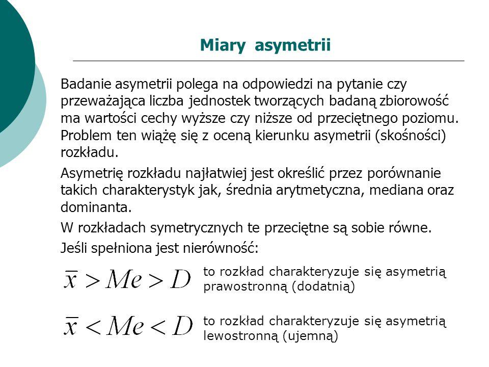 Miary asymetrii Badanie asymetrii polega na odpowiedzi na pytanie czy przeważająca liczba jednostek tworzących badaną zbiorowość ma wartości cechy wyż