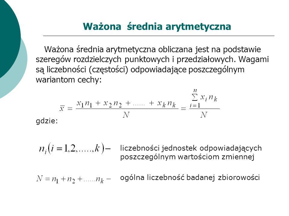 Ważona średnia arytmetyczna Ważona średnia arytmetyczna obliczana jest na podstawie szeregów rozdzielczych punktowych i przedziałowych. Wagami są licz