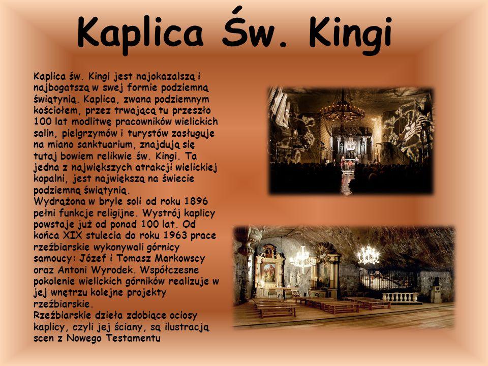 Kaplica Św. Kingi Kaplica św. Kingi jest najokazalszą i najbogatszą w swej formie podziemną świątynią. Kaplica, zwana podziemnym kościołem, przez trwa