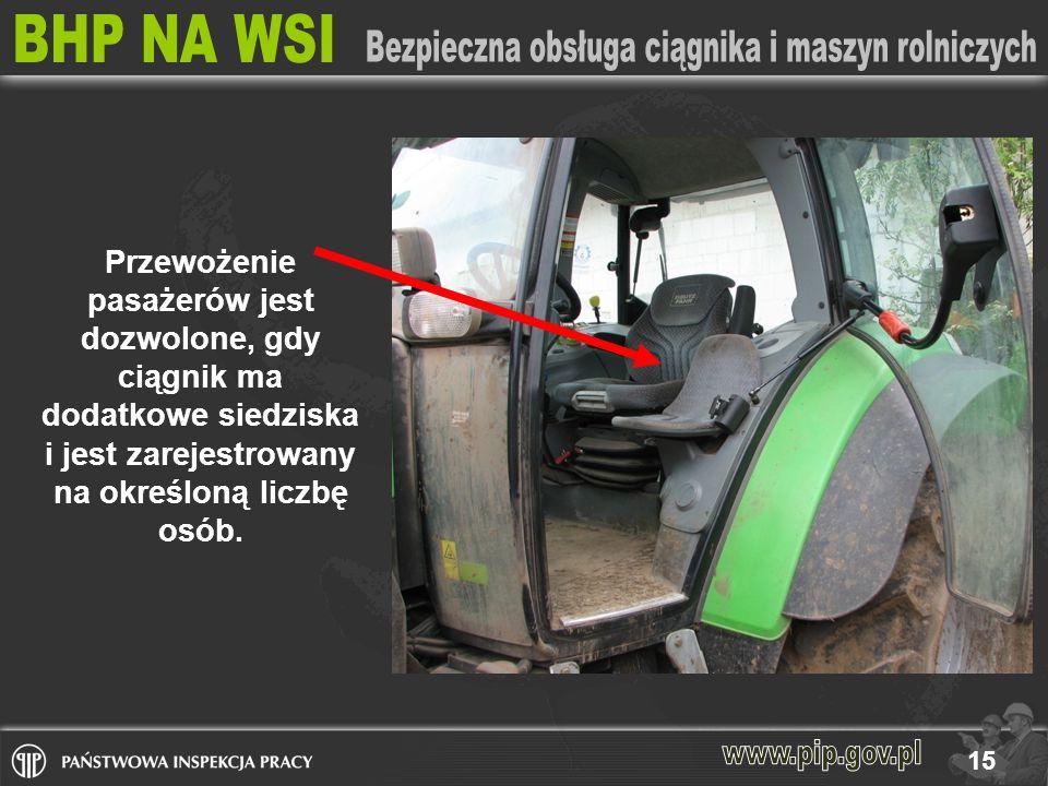 15 Przewożenie pasażerów jest dozwolone, gdy ciągnik ma dodatkowe siedziska i jest zarejestrowany na określoną liczbę osób.