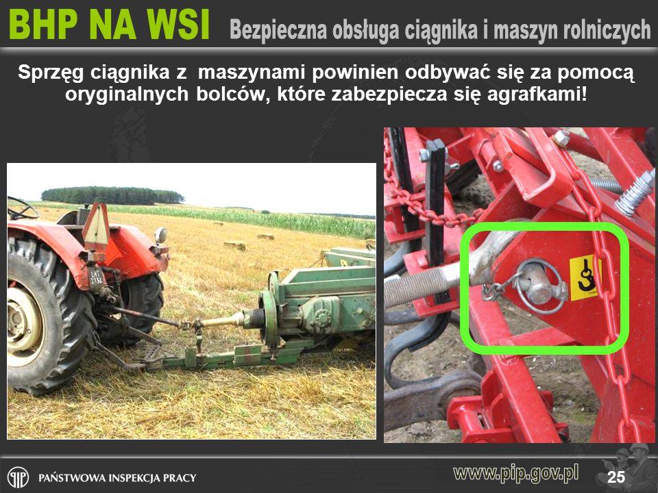 25 Sprzęg ciągnika z maszynami powinien odbywać się za pomocą oryginalnych bolców, które zabezpiecza się agrafkami!
