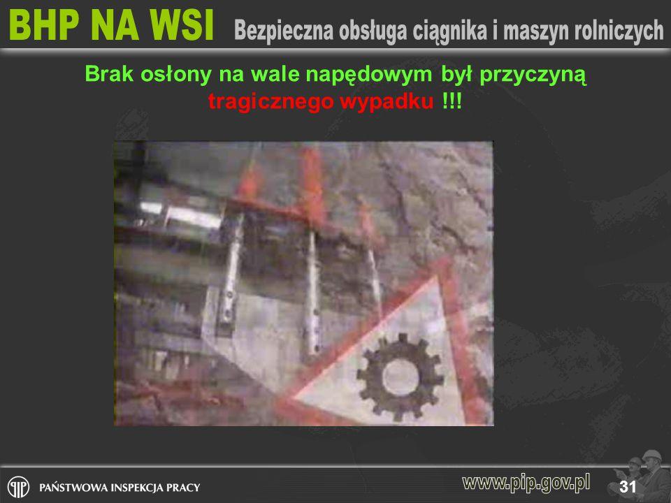 31 Brak osłony na wale napędowym był przyczyną tragicznego wypadku !!!