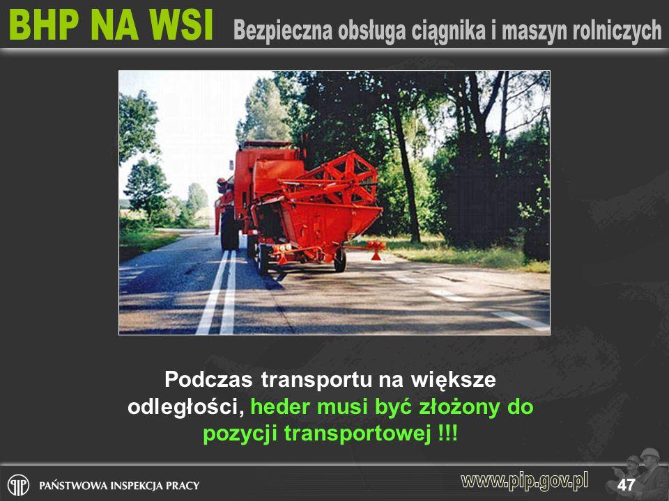 47 Podczas transportu na większe odległości, heder musi być złożony do pozycji transportowej !!!
