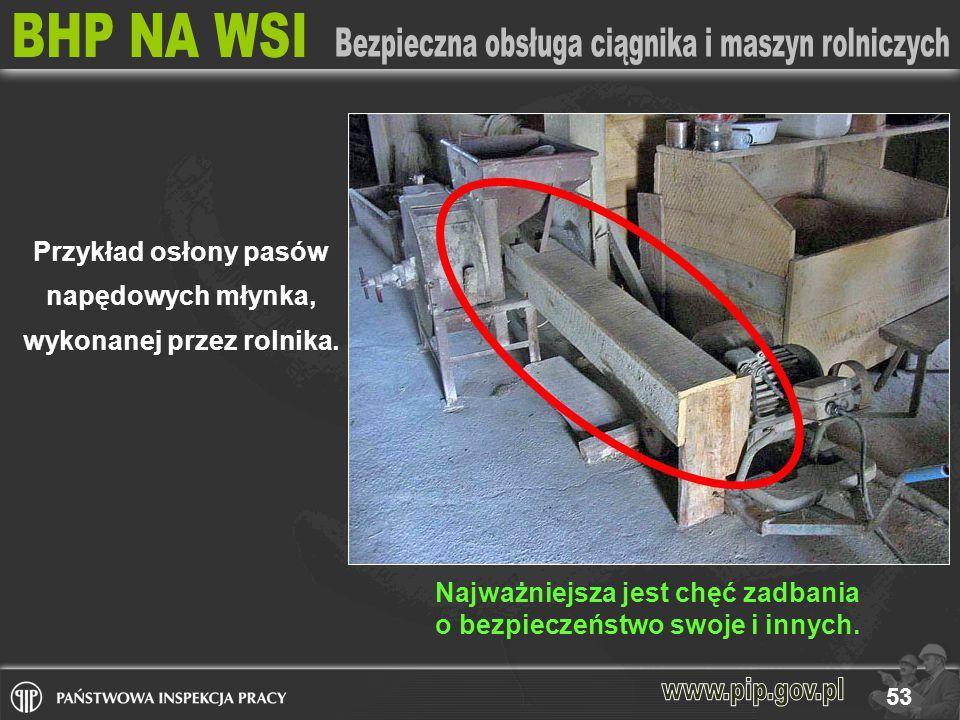 53 Przykład osłony pasów napędowych młynka, wykonanej przez rolnika.