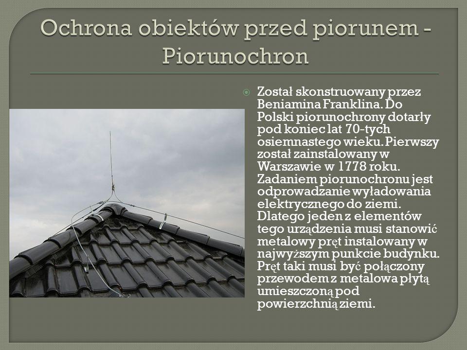 Zosta ł skonstruowany przez Beniamina Franklina. Do Polski piorunochrony dotar ł y pod koniec lat 70-tych osiemnastego wieku. Pierwszy zosta ł zains