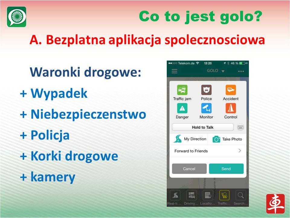 A. Bezplatna aplikacja spolecznosciowa Waronki drogowe: + Wypadek + Niebezpieczenstwo + Policja + Korki drogowe + kamery Co to jest golo?