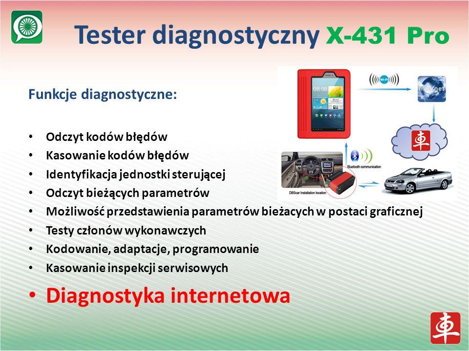 Funkcje diagnostyczne: Odczyt kodów błędów Kasowanie kodów błędów Identyfikacja jednostki sterującej Odczyt bieżących parametrów Możliwość przedstawienia parametrów bieżacych w postaci graficznej Testy członów wykonawczych Kodowanie, adaptacje, programowanie Kasowanie inspekcji serwisowych Diagnostyka internetowa Tester diagnostyczny X-431 Pro