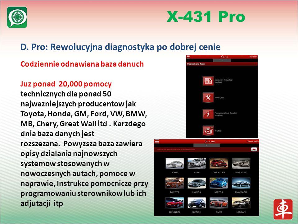 D. Pro: Rewolucyjna diagnostyka po dobrej cenie X-431 Pro Codziennie odnawiana baza danuch Juz ponad 20,000 pomocy technicznych dla ponad 50 najwaznie