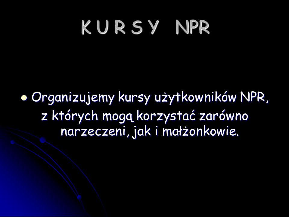 K U R S Y NPR Organizujemy kursy użytkowników NPR, Organizujemy kursy użytkowników NPR, z których mogą korzystać zarówno narzeczeni, jak i małżonkowie.