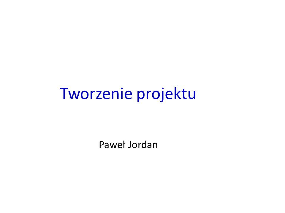 Tworzenie projektu Paweł Jordan