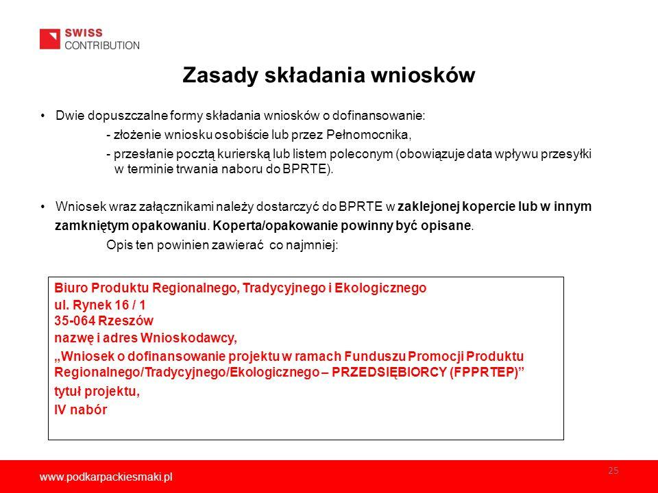 www.podkarpackiesmaki.pl Zasady składania wniosków Dwie dopuszczalne formy składania wniosków o dofinansowanie: - złożenie wniosku osobiście lub przez Pełnomocnika, - przesłanie pocztą kurierską lub listem poleconym (obowiązuje data wpływu przesyłki w terminie trwania naboru do BPRTE).