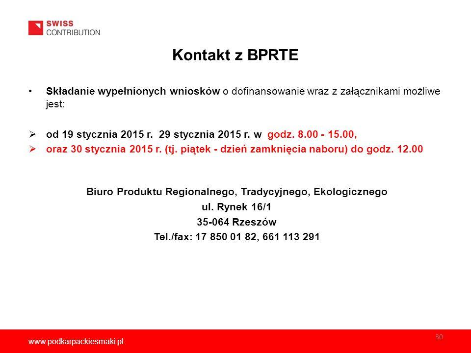 www.podkarpackiesmaki.pl Kontakt z BPRTE Składanie wypełnionych wniosków o dofinansowanie wraz z załącznikami możliwe jest:  od 19 stycznia 2015 r.