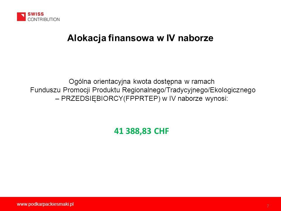 7 www.podkarpackiesmaki.pl Alokacja finansowa w IV naborze Ogólna orientacyjna kwota dostępna w ramach Funduszu Promocji Produktu Regionalnego/Tradycyjnego/Ekologicznego – PRZEDSIĘBIORCY(FPPRTEP) w IV naborze wynosi: 41 388,83 CHF 7