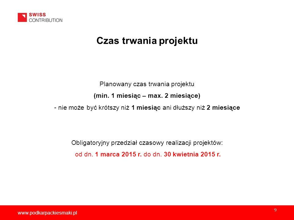 www.podkarpackiesmaki.pl 9 Czas trwania projektu Planowany czas trwania projektu (min.