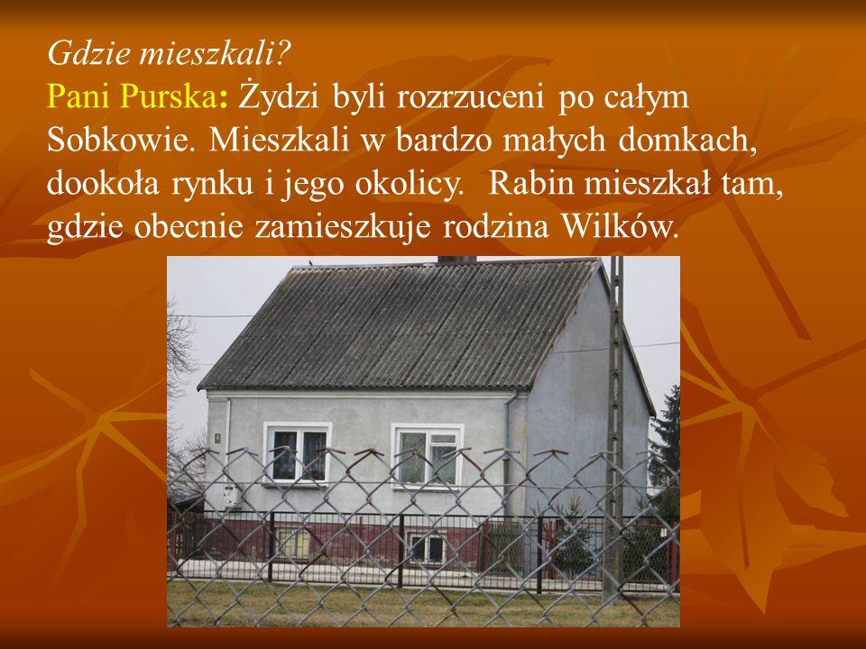 Gdzie mieszkali.Pani Purska: Żydzi byli rozrzuceni po całym Sobkowie.