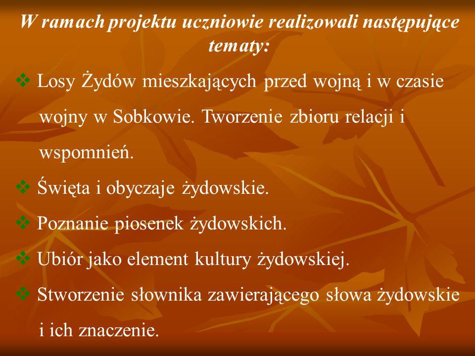 W ramach projektu uczniowie realizowali następujące tematy:  Losy Żydów mieszkających przed wojną i w czasie wojny w Sobkowie.