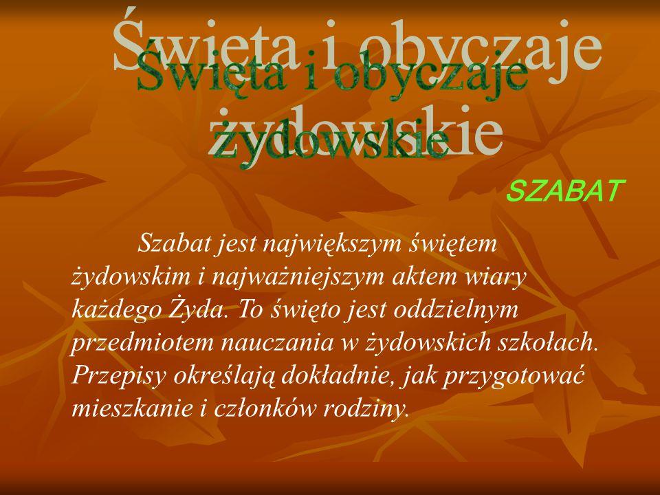 SZABAT Szabat jest największym świętem żydowskim i najważniejszym aktem wiary każdego Żyda.