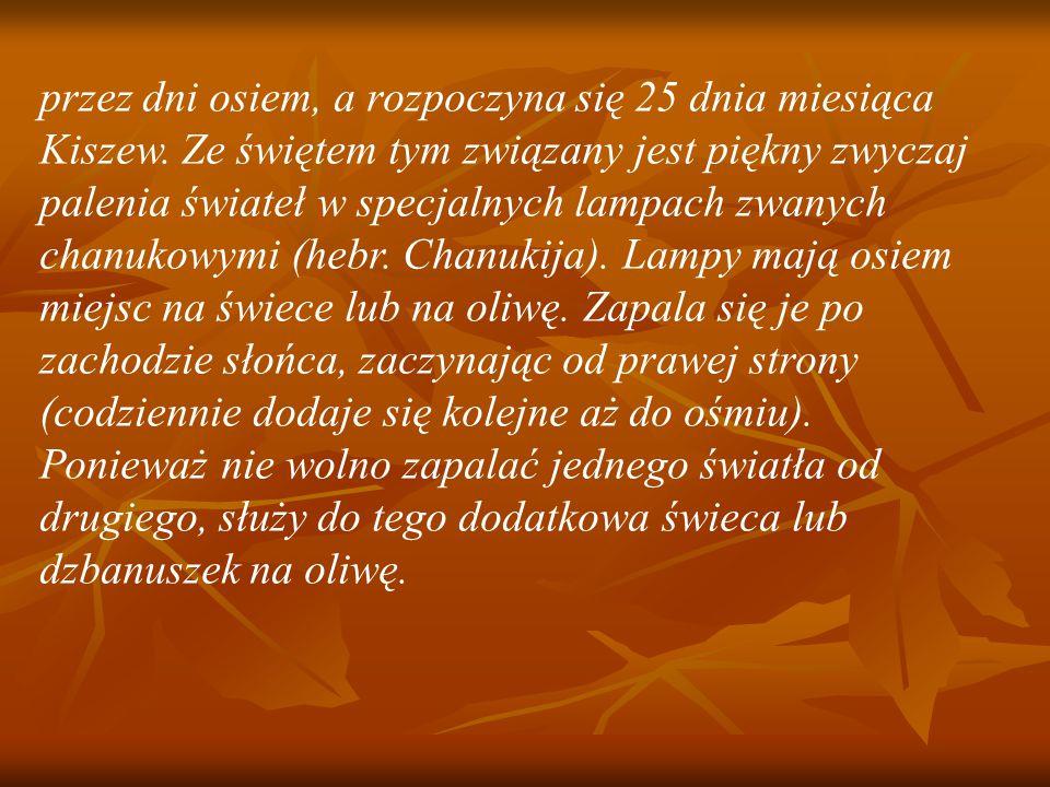 przez dni osiem, a rozpoczyna się 25 dnia miesiąca Kiszew.