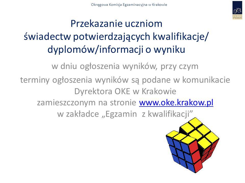 Okręgowa Komisja Egzaminacyjna w Krakowie Przekazanie uczniom świadectw potwierdzających kwalifikacje/ dyplomów/informacji o wyniku w dniu ogłoszenia