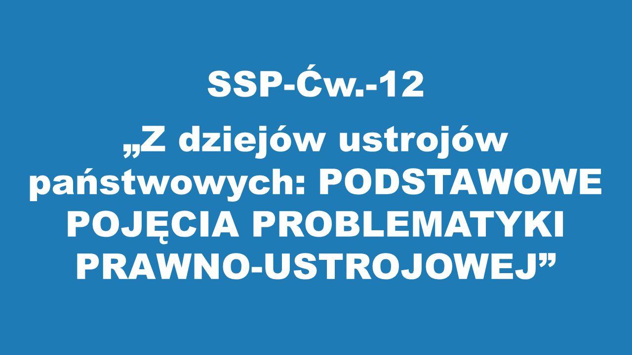 """SSP-Ćw.-12 """"Z dziejów ustrojów państwowych: PODSTAWOWE POJĘCIA PROBLEMATYKI PRAWNO-USTROJOWEJ"""""""