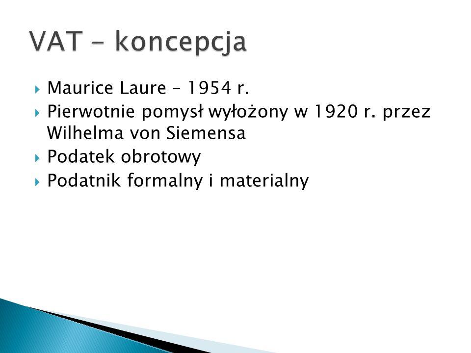  Maurice Laure – 1954 r.  Pierwotnie pomysł wyłożony w 1920 r. przez Wilhelma von Siemensa  Podatek obrotowy  Podatnik formalny i materialny