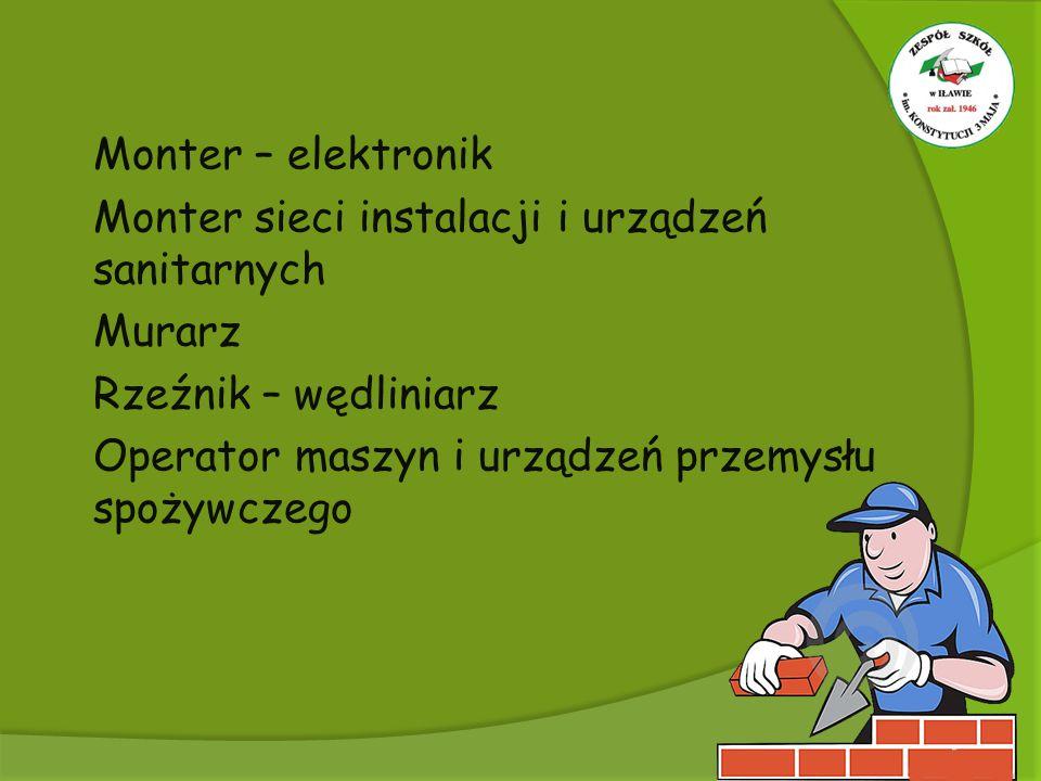 Monter – elektronik  Monter sieci instalacji i urządzeń sanitarnych  Murarz  Rzeźnik – wędliniarz  Operator maszyn i urządzeń przemysłu spożywcz