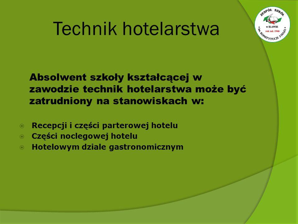 Technik hotelarstwa Absolwent szkoły kształcącej w zawodzie technik hotelarstwa może być zatrudniony na stanowiskach w:  Recepcji i części parterowej