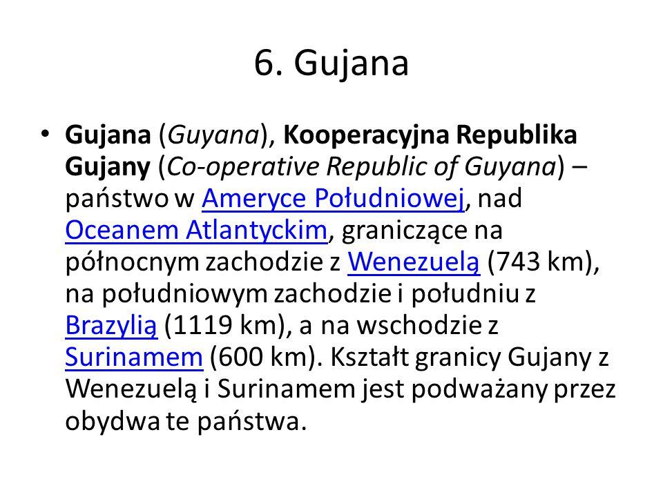6. Gujana Gujana (Guyana), Kooperacyjna Republika Gujany (Co-operative Republic of Guyana) – państwo w Ameryce Południowej, nad Oceanem Atlantyckim, g