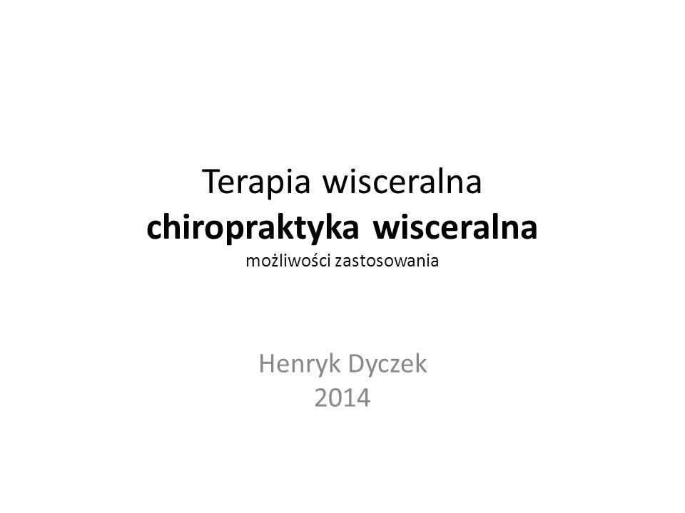 Terapia wisceralna chiropraktyka wisceralna możliwości zastosowania Henryk Dyczek 2014