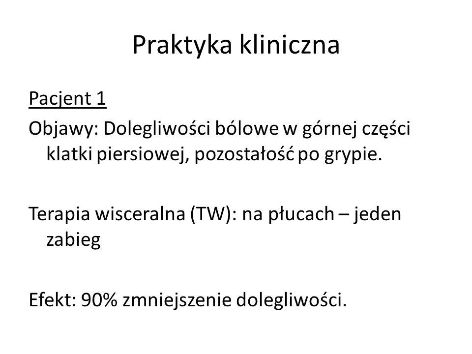 Praktyka kliniczna Pacjent 1 Objawy: Dolegliwości bólowe w górnej części klatki piersiowej, pozostałość po grypie. Terapia wisceralna (TW): na płucach