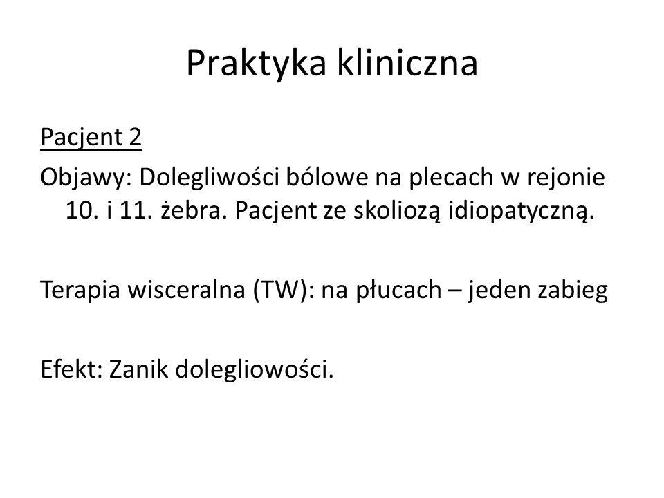 Praktyka kliniczna Pacjent 2 Objawy: Dolegliwości bólowe na plecach w rejonie 10. i 11. żebra. Pacjent ze skoliozą idiopatyczną. Terapia wisceralna (T
