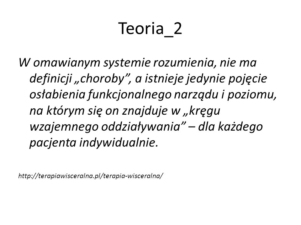 """Teoria_2 W omawianym systemie rozumienia, nie ma definicji """"choroby"""", a istnieje jedynie pojęcie osłabienia funkcjonalnego narządu i poziomu, na który"""