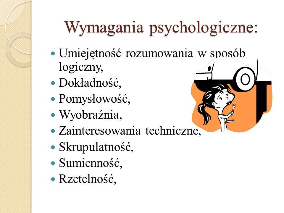 Wymagania psychologiczne: Obowiązkowość, Wyostrzone poczucie odpowiedzialności, Wytrwałość, Cierpliwość, Odporność psychiczna, Dobry wzrok i słuch, Koordynacja wzrokowo-ruchowa, Zmysł równowagi, zręczność rąk i palców.