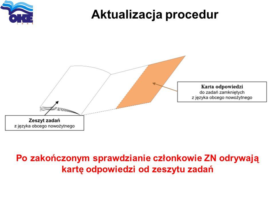 Aktualizacja procedur Po zakończonym sprawdzianie członkowie ZN odrywają kartę odpowiedzi od zeszytu zadań