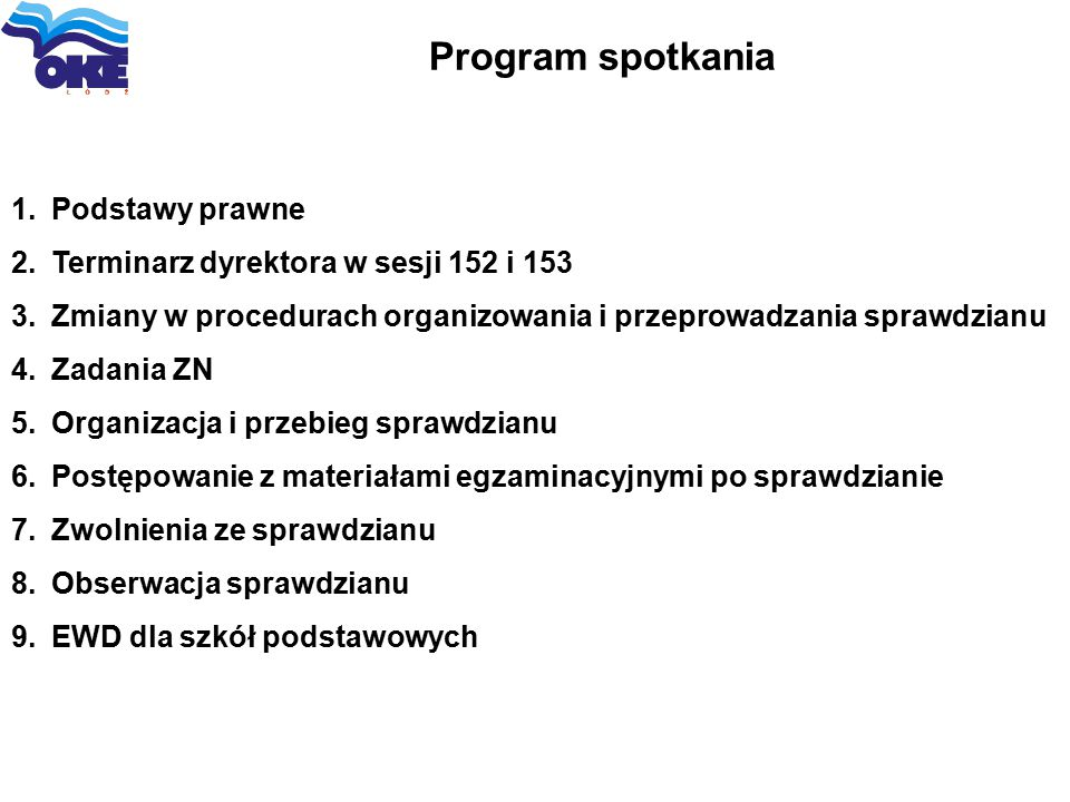 Program spotkania 1.Podstawy prawne 2.Terminarz dyrektora w sesji 152 i 153 3.Zmiany w procedurach organizowania i przeprowadzania sprawdzianu 4.Zadan