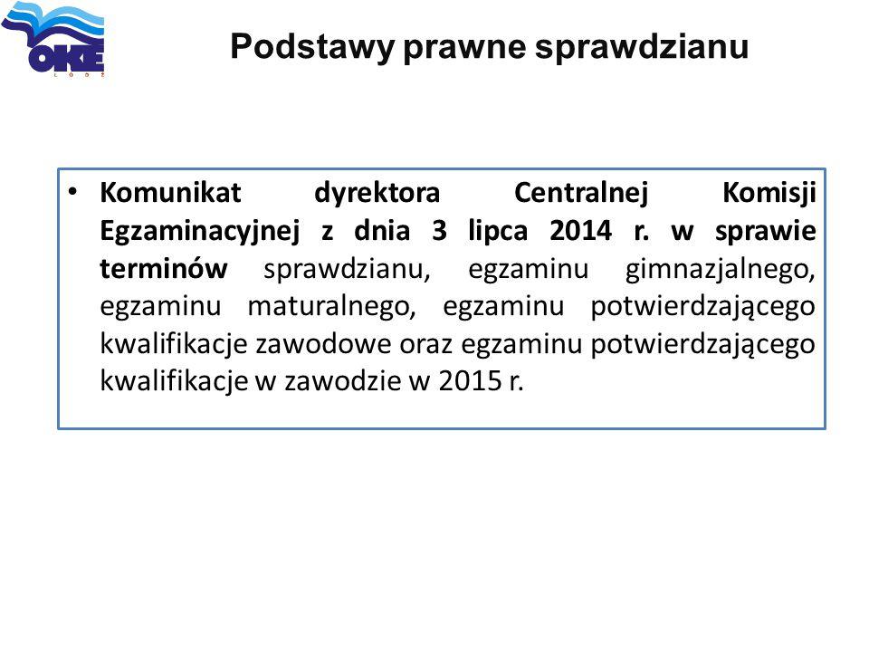 Podstawy prawne sprawdzianu Komunikat dyrektora Centralnej Komisji Egzaminacyjnej z dnia 3 lipca 2014 r. w sprawie terminów sprawdzianu, egzaminu gimn