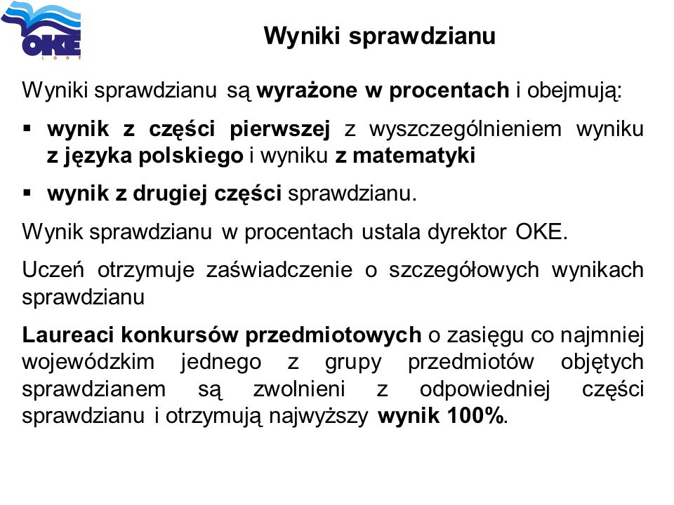 Wyniki sprawdzianu Wyniki sprawdzianu są wyrażone w procentach i obejmują:  wynik z części pierwszej z wyszczególnieniem wyniku z języka polskiego i