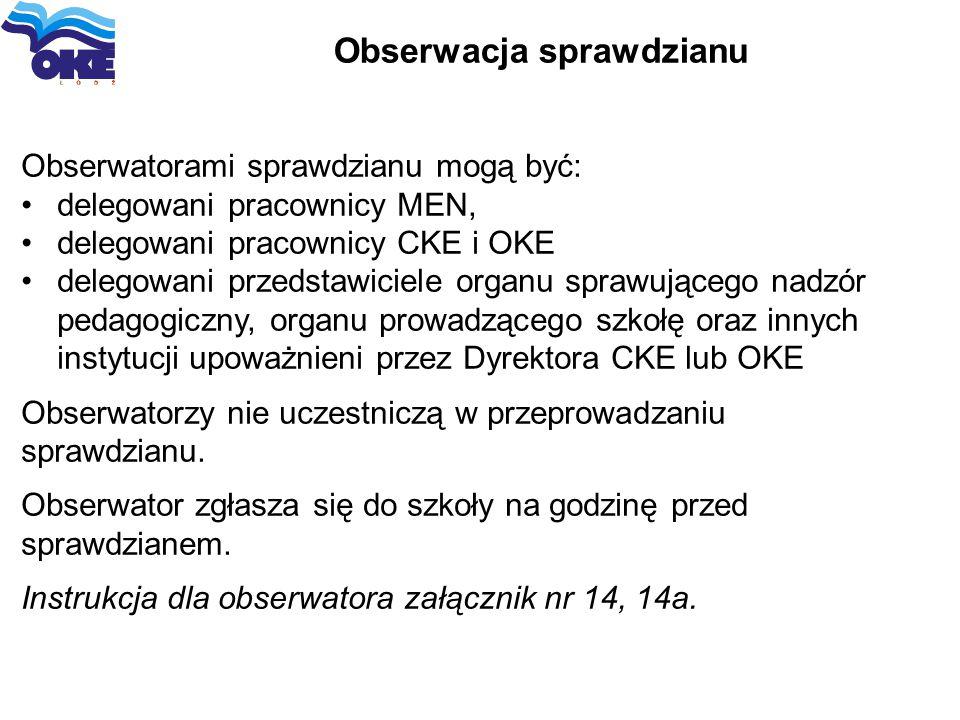 Obserwacja sprawdzianu Obserwatorami sprawdzianu mogą być: delegowani pracownicy MEN, delegowani pracownicy CKE i OKE delegowani przedstawiciele organ
