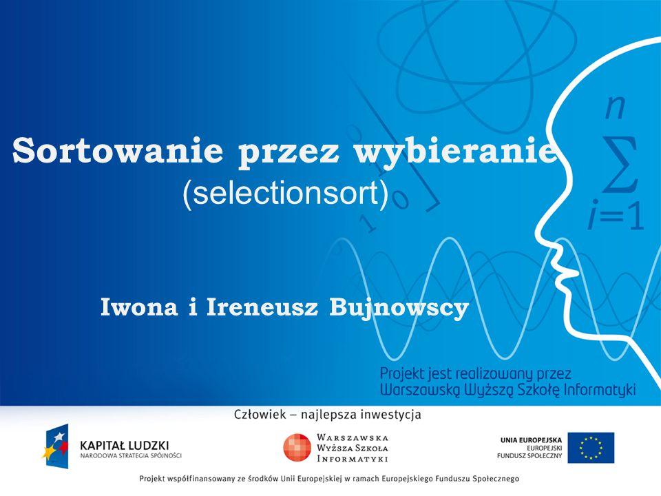 2 Sortowanie przez wybieranie (selectionsort) Iwona i Ireneusz Bujnowscy