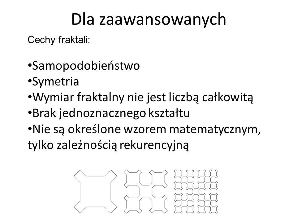 Dla zaawansowanych Cechy fraktali: Samopodobieństwo Symetria Wymiar fraktalny nie jest liczbą całkowitą Brak jednoznacznego kształtu Nie są określone wzorem matematycznym, tylko zależnością rekurencyjną