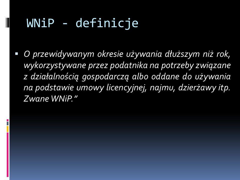 WNiP - definicje  O przewidywanym okresie używania dłuższym niż rok, wykorzystywane przez podatnika na potrzeby związane z działalnością gospodarczą albo oddane do używania na podstawie umowy licencyjnej, najmu, dzierżawy itp.
